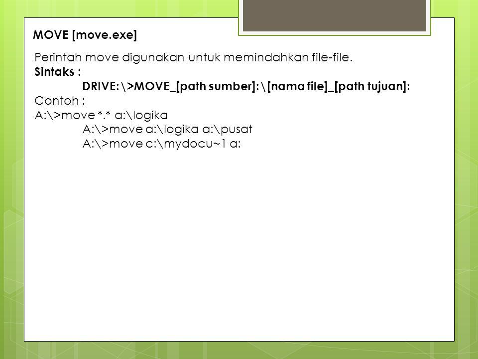 MOVE [move.exe] Perintah move digunakan untuk memindahkan file-file. Sintaks : DRIVE:\>MOVE_[path sumber]:\[nama file]_[path tujuan]: